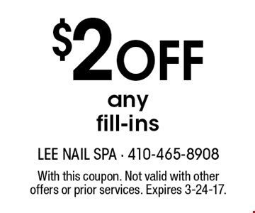 $2 Off any fill-ins. With this coupon. Not valid with other offers or prior services. Expires 3-24-17.