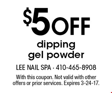 $5 Off dipping gel powder. With this coupon. Not valid with other offers or prior services. Expires 3-24-17.