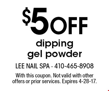 $5 off dipping gel powder. With this coupon. Not valid with other offers or prior services. Expires 4-28-17.