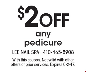 $2 off any pedicure. With this coupon. Not valid with other offers or prior services. Expires 6-2-17.