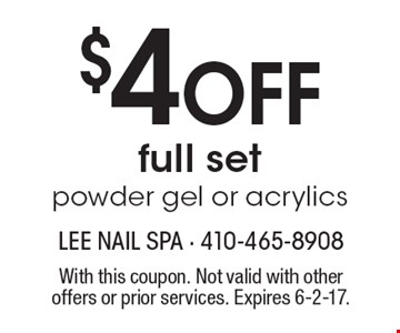 $4 off full set, powder gel or acrylics. With this coupon. Not valid with other offers or prior services. Expires 6-2-17.