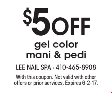 $5 off gel color mani & pedi. With this coupon. Not valid with other offers or prior services. Expires 6-2-17.
