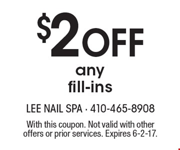 $2 off any fill-ins. With this coupon. Not valid with other offers or prior services. Expires 6-2-17.