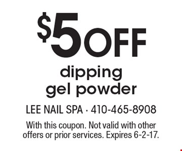 $5 off dipping gel powder. With this coupon. Not valid with other offers or prior services. Expires 6-2-17.