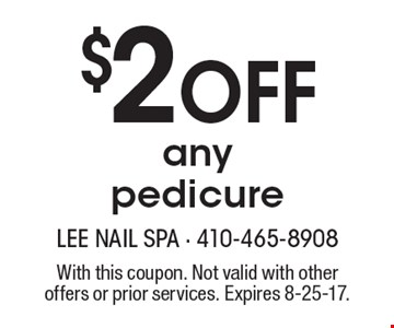 $2 Off any pedicure. With this coupon. Not valid with other offers or prior services. Expires 8-25-17.