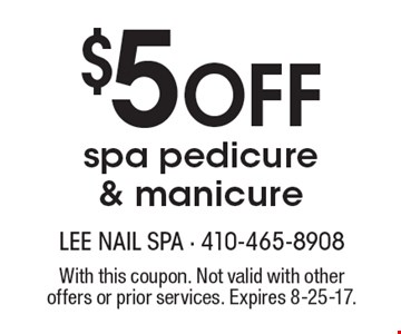 $5 Off spa pedicure & manicure. With this coupon. Not valid with other offers or prior services. Expires 8-25-17.