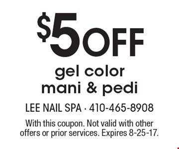 $5 Off gel color mani & pedi. With this coupon. Not valid with other offers or prior services. Expires 8-25-17.