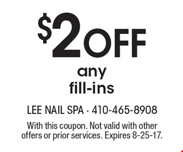 $2 Off any fill-ins. With this coupon. Not valid with other offers or prior services. Expires 8-25-17.
