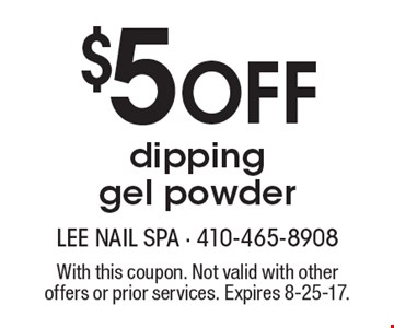 $5 Off dipping gel powder. With this coupon. Not valid with other offers or prior services. Expires 8-25-17.