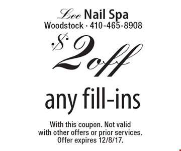 $2 off any fill-ins. With this coupon. Not valid with other offers or prior services. Offer expires 12/8/17.