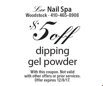 $5 off dippinggel powder. With this coupon. Not valid with other offers or prior services. Offer expires 12/8/17.