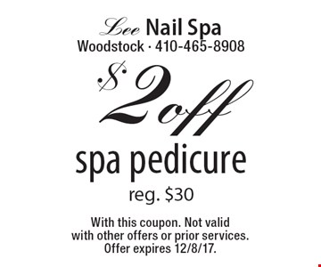 $2 off spa pedicure. Reg. $30. With this coupon. Not valid with other offers or prior services. Offer expires 12/8/17.