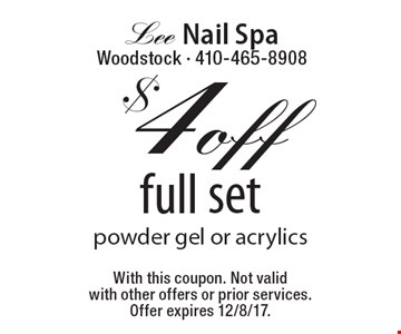 $4 off full set. Powder gel or acrylics. With this coupon. Not valid with other offers or prior services. Offer expires 12/8/17.