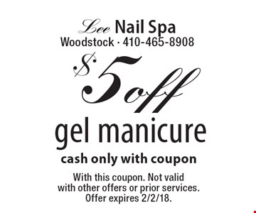 $5 off gel manicure cash only with coupon. With this coupon. Not valid with other offers or prior services. Offer expires 2/2/18.
