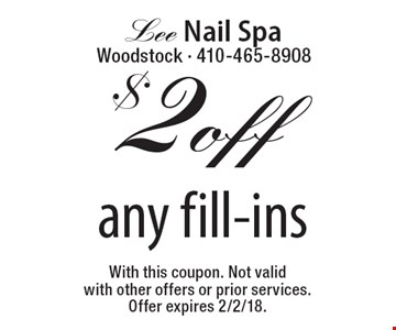 $2 off any fill-ins. With this coupon. Not valid with other offers or prior services.Offer expires 2/2/18.