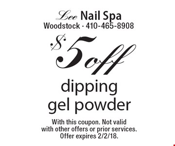 $5 off dippinggel powder. With this coupon. Not valid with other offers or prior services. Offer expires 2/2/18.