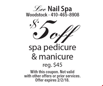 $5 off spa pedicure & manicure reg. $45. With this coupon. Not valid with other offers or prior services. Offer expires 2/2/18.