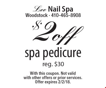 $2 off spa pedicure reg. $30. With this coupon. Not valid with other offers or prior services. Offer expires 2/2/18.