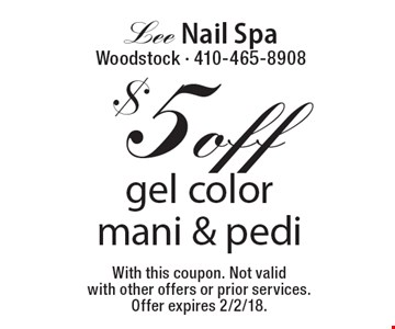 $5 off gel colormani & pedi. With this coupon. Not valid with other offers or prior services. Offer expires 2/2/18.