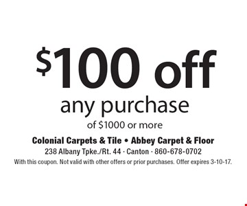 $100 off any purchase of $1000 or more. With this coupon. Not valid with other offers or prior purchases. Offer expires 3-10-17.