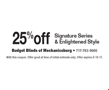 25%off Signature Series & Enlightened Style. With this coupon. Offer good at time of initial estimate only. Offer expires 8-18-17.