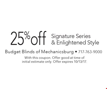 25% off Signature Series & Enlightened Style. With this coupon. Offer good at time of initial estimate only. Offer expires 10/13/17.