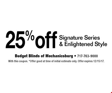 25% off Signature Series & Enlightened Style. With this coupon. *Offer good at time of initial estimate only. Offer expires 12/15/17.