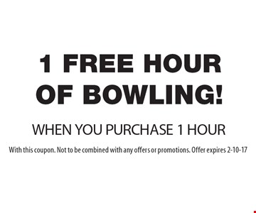 1 Free hour OF BOWLING WHEN YOU PURCHASE 1 HOUR. With this coupon. Not to be combined with any offers or promotions. Offer expires 2-10-17