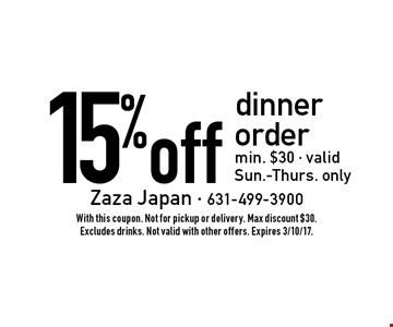 15% off dinner order. Min. $30. Valid Sun.-Thurs. only. With this coupon. Not for pickup or delivery. Max discount $30. Excludes drinks. Not valid with other offers. Expires 3/10/17.