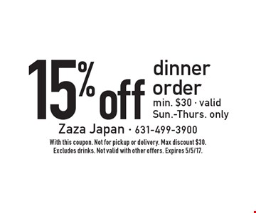 15%off dinner order min. $30 - valid Sun.-Thurs. only. With this coupon. Not for pickup or delivery. Max discount $30. Excludes drinks. Not valid with other offers. Expires 5/5/17.