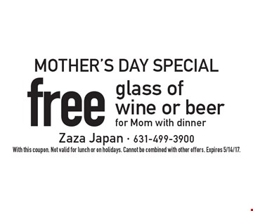 Mother's Day Special - Free glass of wine or beer for Mom with dinner. With this coupon. Not valid for lunch or on holidays. Cannot be combined with other offers. Expires 5/14/17.