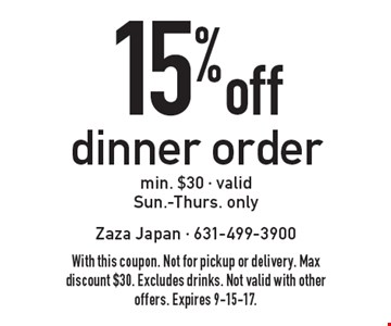 15% off dinner order min. $30 - valid Sun.-Thurs. only. With this coupon. Not for pickup or delivery. Max discount $30. Excludes drinks. Not valid with other offers. Expires 9-15-17.