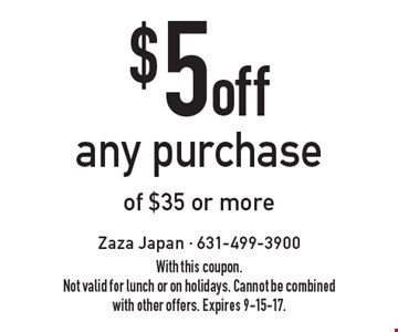 $5 off any purchase of $35 or more. With this coupon. Not valid for lunch or on holidays. Cannot be combined with other offers. Expires 9-15-17.