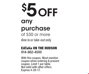 $5 Off any purchase of $30 or more. Dine in or take-out only. With this coupon. Must mention coupon when ordering & present coupon. Limit 1 per table. Not valid with other offers. Expires 4-28-17.