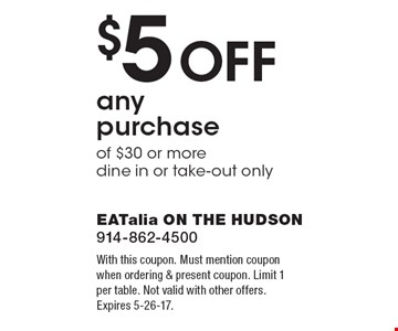 $5 off any purchase of $30 or more. Dine in or take-out only. With this coupon. Must mention coupon when ordering & present coupon. Limit 1 per table. Not valid with other offers. Expires 5-26-17.