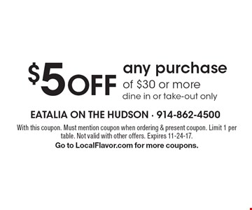 $5 off any purchase of $30 or more. Dine in or take-out only. With this coupon. Must mention coupon when ordering & present coupon. Limit 1 per table. Not valid with other offers. Expires 11-24-17.Go to LocalFlavor.com for more coupons.