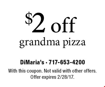 $2 off grandma pizza. With this coupon. Not valid with other offers. Offer expires 2/28/17.