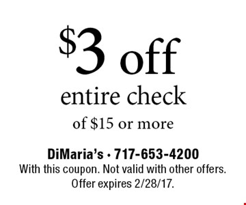 $3 off entire check of $15 or more. With this coupon. Not valid with other offers. Offer expires 2/28/17.