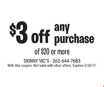 $3 off any purchase of $20 or more. With this coupon. Not valid with other offers. Expires 5/26/17.