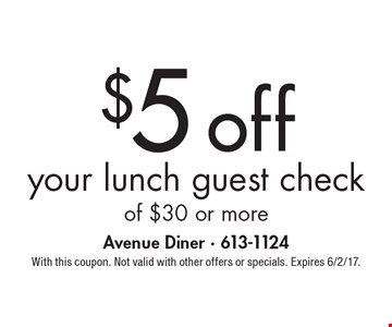 $5 off your lunch guest check of $30 or more. With this coupon. Not valid with other offers or specials. Expires 6/2/17.