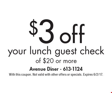 $3 off your lunch guest check of $20 or more. With this coupon. Not valid with other offers or specials. Expires 6/2/17.