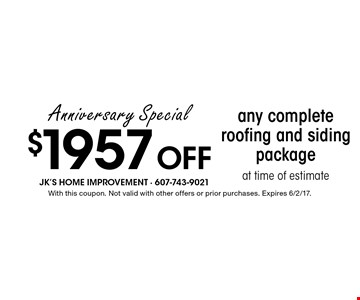 Anniversary Special $1957 off any complete roofing and siding package at time of estimate. With this coupon. Not valid with other offers or prior purchases. Expires 6/2/17.