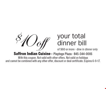 $10 off your total dinner bill of $60 or more. Dine in dinner only. With this coupon. Not valid with other offers. Not valid on holidays and cannot be combined with any other offer, discount or deal certificate. Expires 6-9-17.