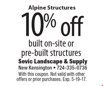Alpine Structures. 10% off built on-site or pre-built structures. With this coupon. Not valid with other offers or prior purchases. Exp. 5-19-17.