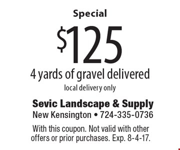 Special $125 4 yards of gravel delivered local delivery only. With this coupon. Not valid with other offers or prior purchases. Exp. 8-4-17.