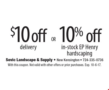 $10 off delivery OR 10% off in-stock EP Henry hardscaping. With this coupon. Not valid with other offers or prior purchases. Exp. 10-6-17.