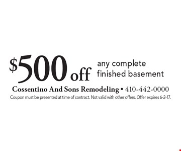 $500 off any complete finished basement. Coupon must be presented at time of contract. Not valid with other offers. Offer expires 6-2-17.