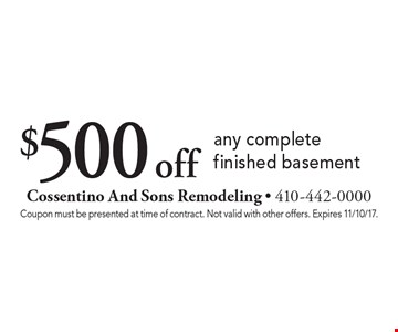$500 off any complete finished basement. Coupon must be presented at time of contract. Not valid with other offers. Expires 11/10/17.