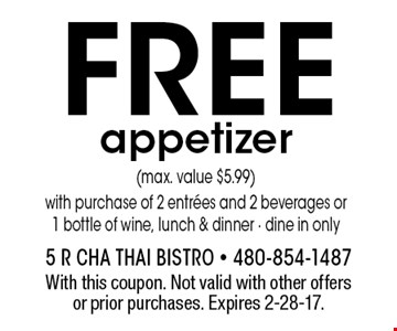 FREE appetizer (max. value $5.99) with purchase of 2 entrees and 2 beverages or 1 bottle of wine, lunch & dinner - dine in only. With this coupon. Not valid with other offers or prior purchases. Expires 2-28-17.