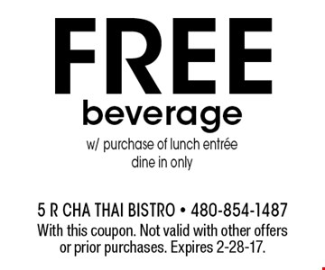 FREE beveragew/ purchase of lunch entreedine in only. With this coupon. Not valid with other offers or prior purchases. Expires 2-28-17.